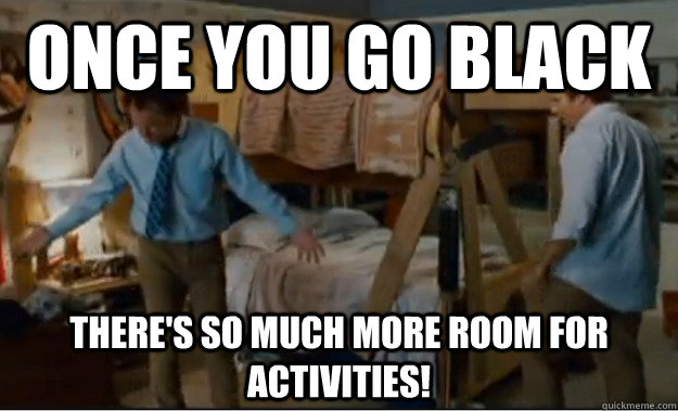 once you go black theres so much more room for activities - Stepbrothers Activities