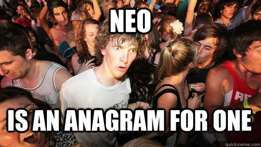 neo is an anagram for one - Sudden Clarity Clarence