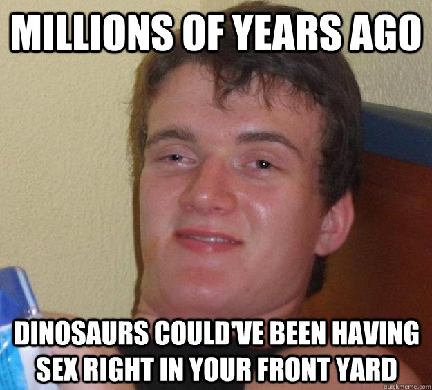 millions of years ago dinosaurs couldve been having sex rig - 10 Guy