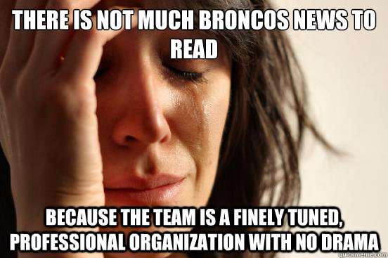 there is not much broncos news to read because the team is a - First World Problems