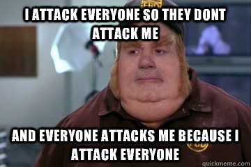 i attack everyone so they dont attack me and everyone attack - Fat Bastard awkward moment