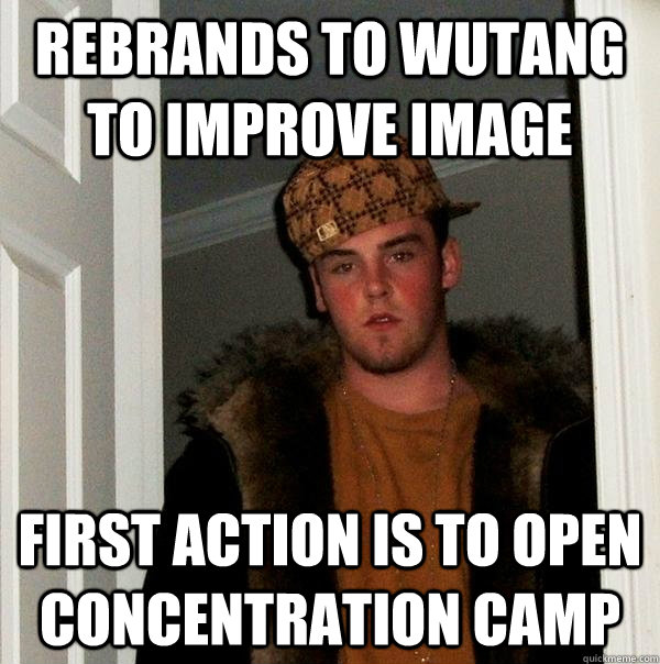 rebrands to wutang to improve image first action is to open  - Scumbag Steve