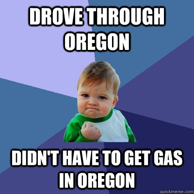drove through oregon didnt have to get gas in oregon - Success Kid