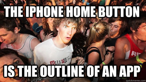 the iphone home button is the outline of an app - Sudden Clarity Clarence