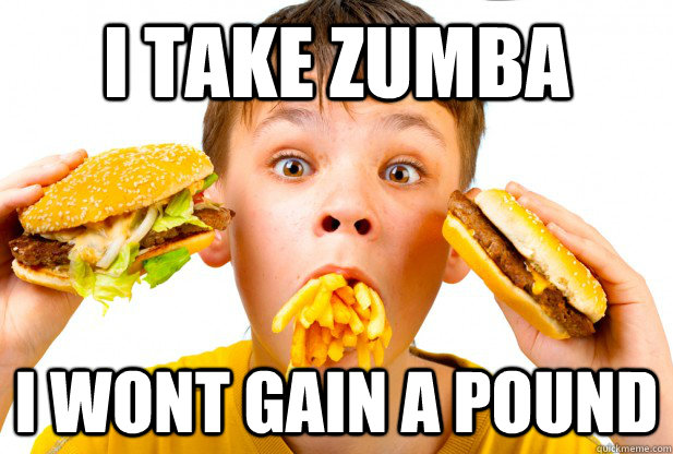 i take zumba i wont gain a pound -