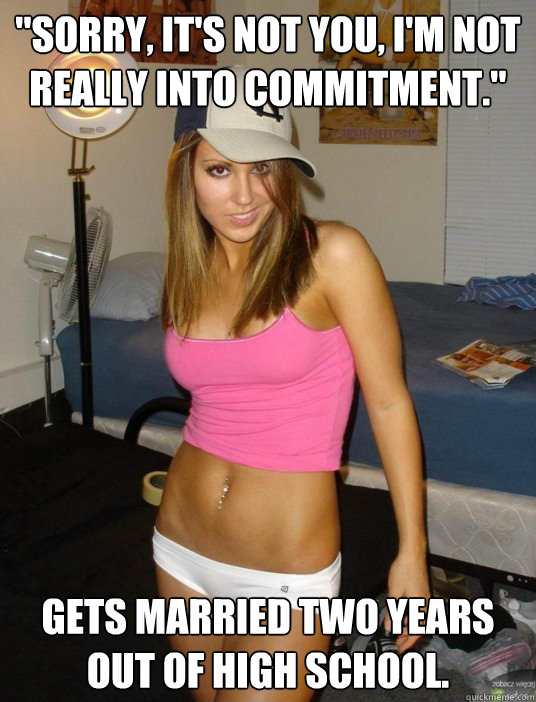 sorry its not you im not really into commitment gets  - scumbag girlfriend