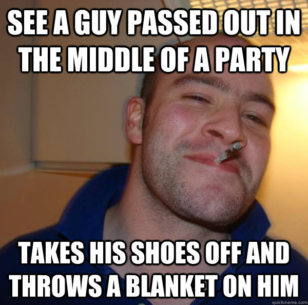 see a guy passed out in the middle of a party takes his shoe - Good Guy Greg