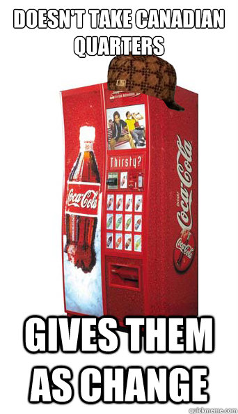 doesnt take canadian quarters gives them as change - Scumbag Coke Machine