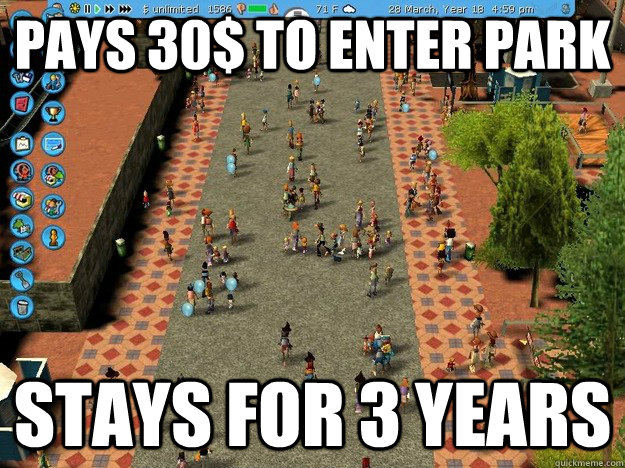 pays 30 to enter park stays for 3 years - Economically Sound Roller Coaster Tycoon Guest
