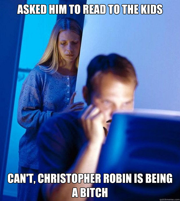 asked him to read to the kids cant christopher robin is be - Redditors wife on the end of No-Shave November