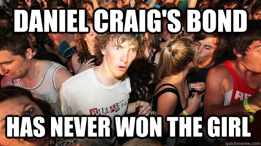 daniel craigs bond has never won the girl - Sudden Clarity Clarence