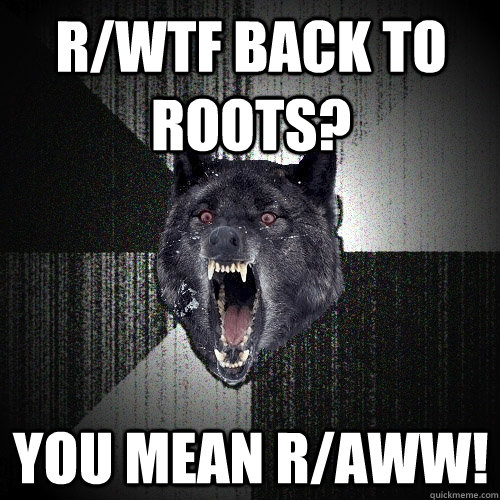 rwtf back to roots you mean raww - Insanity Wolf