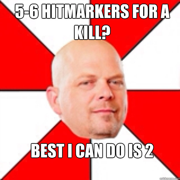 56 hitmarkers for a kill best i can do is 2 - pawn stars