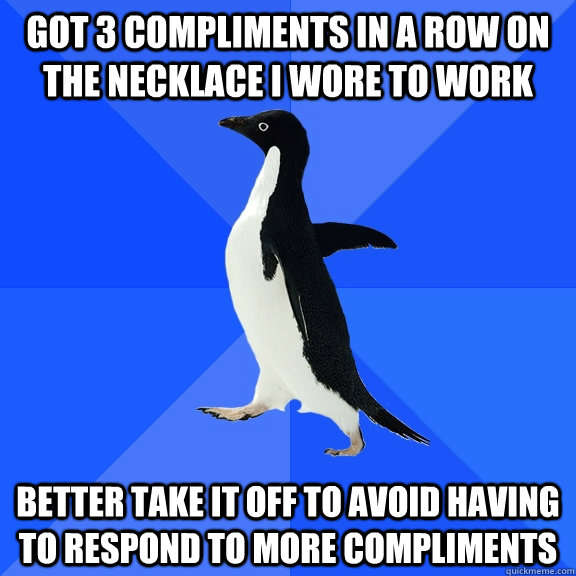 got 3 compliments in a row on the necklace i wore to work be - Socially Awkward Penguin