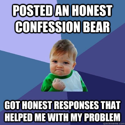 posted an honest confession bear got honest responses that h - Success Kid