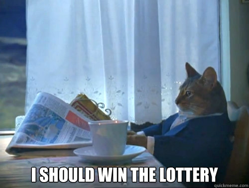 i should win the lottery - The One Percent Cat
