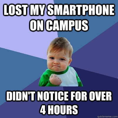 lost my smartphone on campus didnt notice for over 4 hours - Success Kid