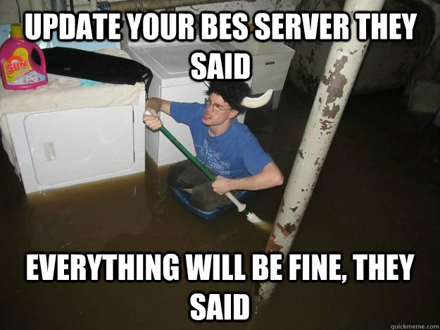 update your bes server they said everything will be fine th - Do the laundry they said