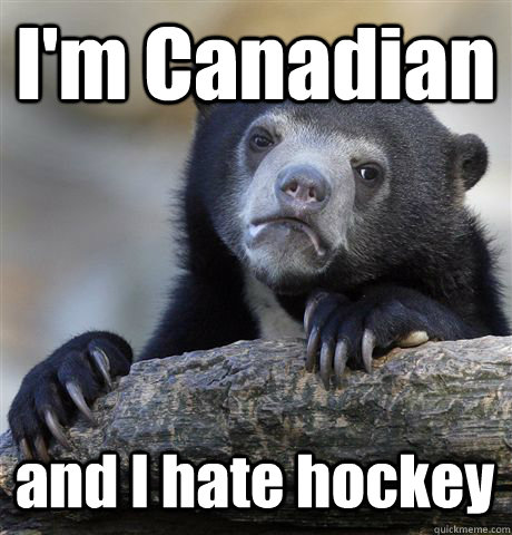 im canadian and i hate hockey - Confession Bear