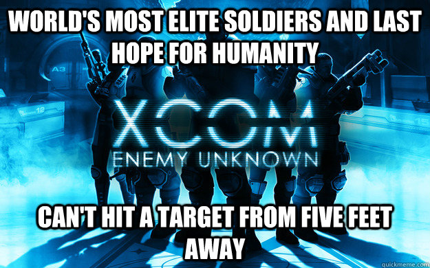 worlds most elite soldiers and last hope for humanity cant - XCOM Logic