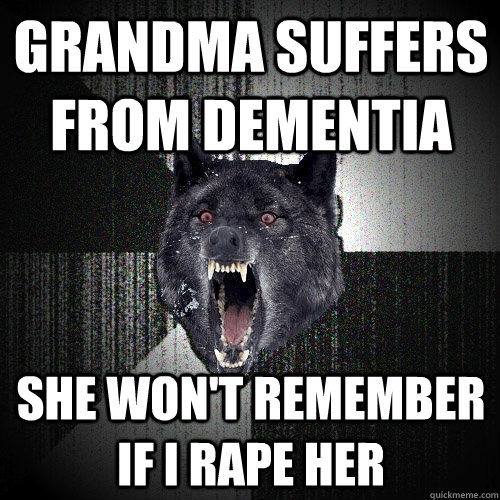 grandma suffers from dementia she wont remember if i rape h - Insanity Wolf