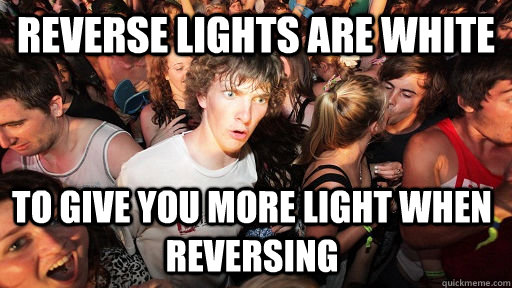 reverse lights are white to give you more light when reversi - Sudden Clarity Clarence