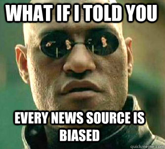 what if i told you every news source is biased - Matrix Morpheus