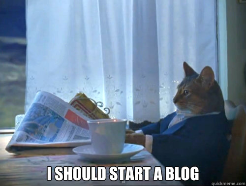 i should start a blog - The One Percent Cat