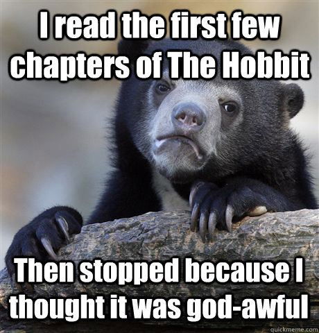 i read the first few chapters of the hobbit then stopped bec - Confession Bear