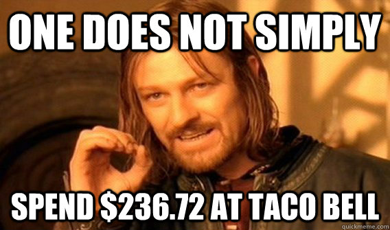 one does not simply spend 23672 at taco bell - ONE DOES NOT SIMPLY SLIDE TO ULOCK