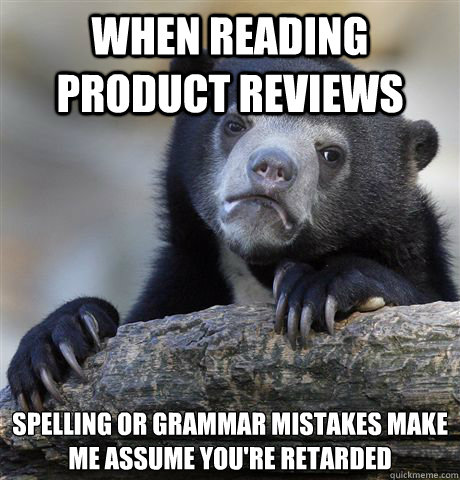 when reading product reviews spelling or grammar mistakes ma - Confession Bear