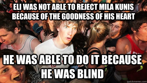 eli was not able to reject mila kunis because of the goodnes - Sudden Clarity Clarence