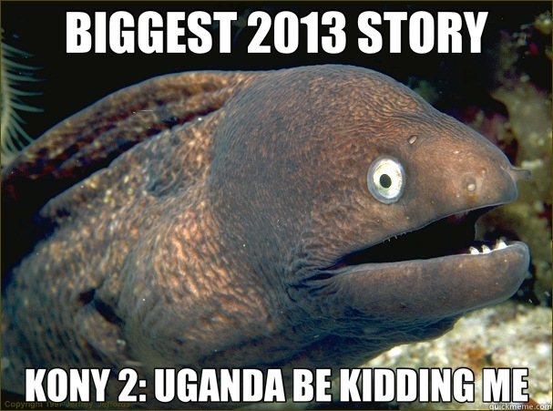 BIGGEST 2013 STORY KONY 2: UGANDA BE KIDDING ME - Bad Joke Eel