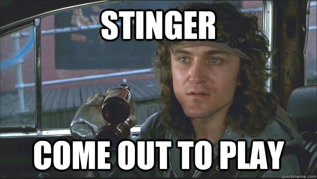 stinger come out to play -
