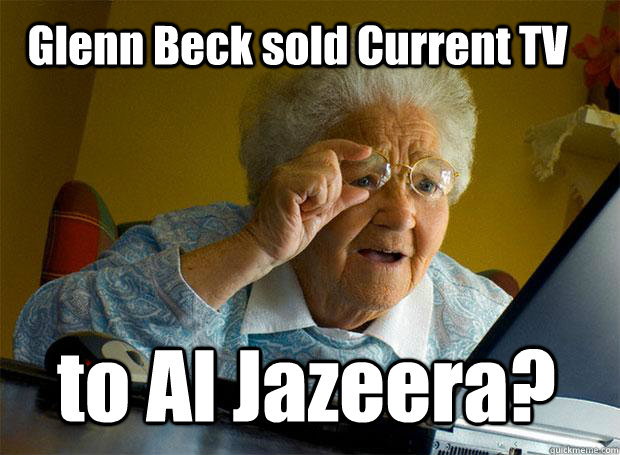 glenn beck sold current tv to al jazeera - Grandma finds the Internet