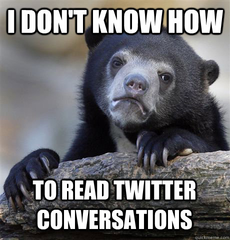 i dont know how to read twitter conversations - Confession Bear