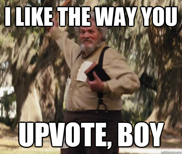 i like the way you upvote boy - I like the way you boy.