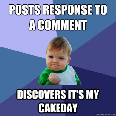 posts response to a comment discovers its my cakeday - Success Kid