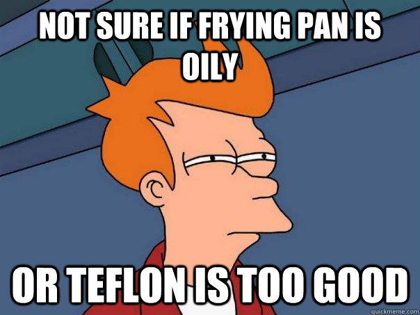 not sure if frying pan is oily or teflon is too good - Futurama Fry
