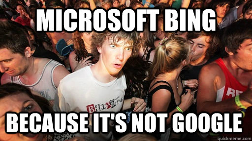 microsoft bing because its not google - Sudden Clarity Clarence