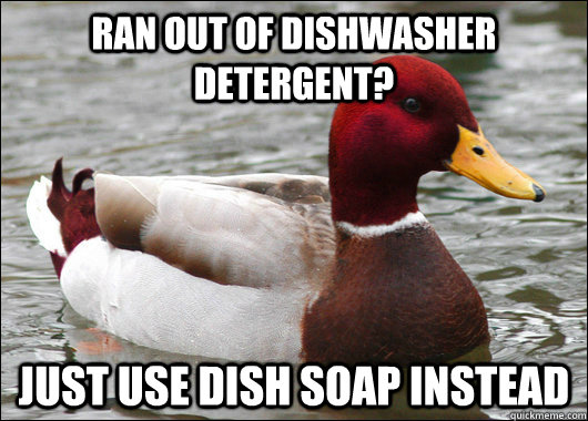 ran out of dishwasher detergent just use dish soap instead - Malicious Advice Mallard