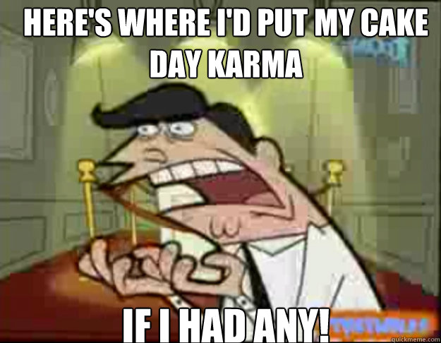 heres where id put my cake day karma if i had any - Fairly Odd Parents