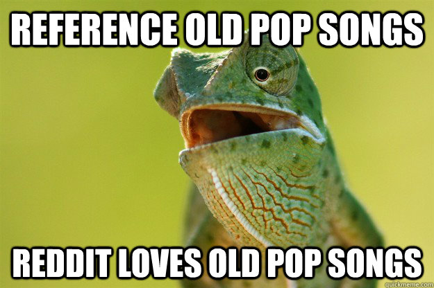 reference old pop songs reddit loves old pop songs - Karma Karma Karma Karma Karma Cameleon