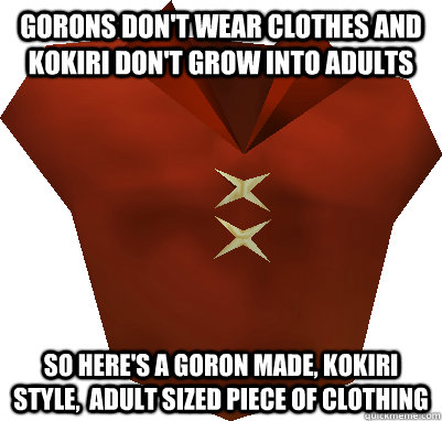 gorons dont wear clothes and kokiri dont grow into adults  - 