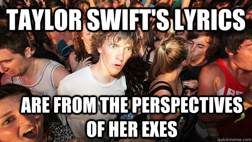 taylor swifts lyrics are from the perspectives of her exes - Sudden Clarity Clarence