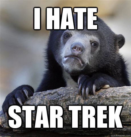 i hate star trek - Confession Bear