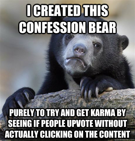 i created this confession bear purely to try and get karma b - Confession Bear