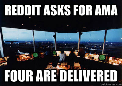 reddit asks for ama four are delivered  - Good Guy Air Traffic Controller