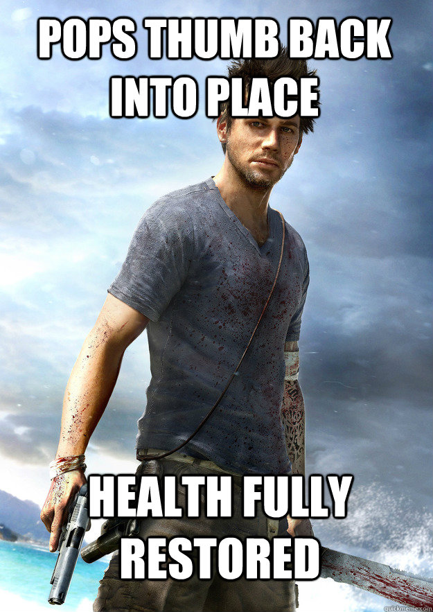 pops thumb back into place health fully restored - Far Cry 3 Logic