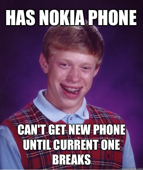 Has Nokia phone Cant get new phone until current one breaks - Bad Luck Brian